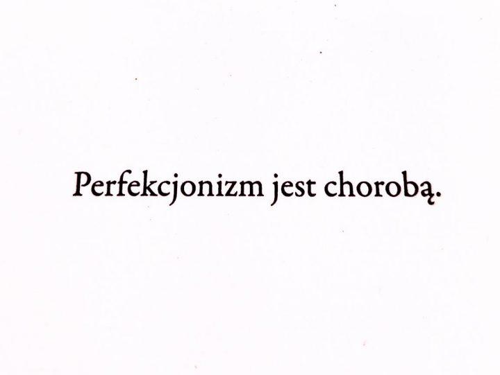 """Czy perfekcjonizm to choroba? Garść rozważań o życiu i książce """"Paradoks"""""""